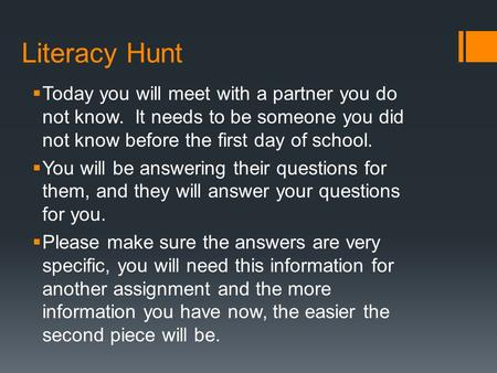 Literacy Hunt  Today you will meet with a partner you do not know. It needs to be someone you did not know before the first day of school.  You will.