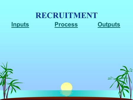 RECRUITMENT Inputs Process Outputs. RECRUITMENT s Recruiting = activity with primary purpose of identifying and attracting potential employees s Role.