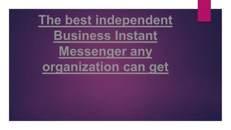 The best independent Business Instant Messenger any organization can get.