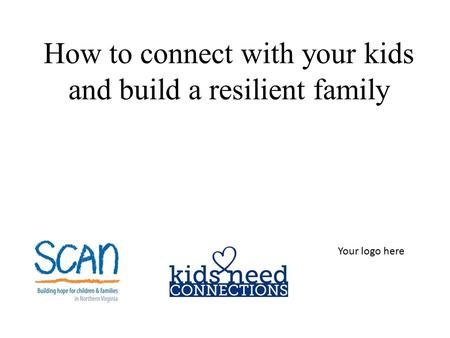 How to connect with your kids and build a resilient family Your logo here.