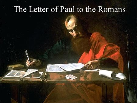 The Letter of Paul to the Romans. Some Resources on Romans John Piper:  scripture