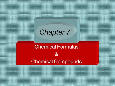 Chemical Formulas & Chemical Compounds Chapter 7.