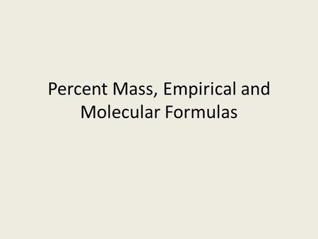 Percent Mass, Empirical and Molecular Formulas. Calculating Formula (Molar) Mass Calculate the formula mass of magnesium carbonate, MgCO 3. 24.31 g +