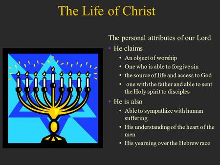 The personal attributes of our Lord He claims An object of worship One who is able to forgive sin the source of life and access to God one with the father.