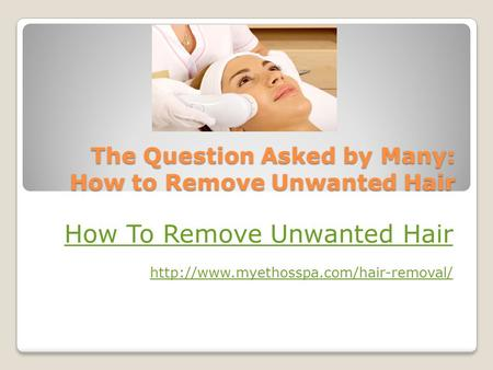 The Question Asked by Many: How to Remove Unwanted Hair How To Remove Unwanted Hair