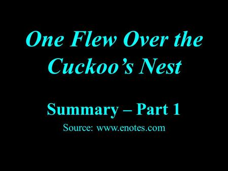 One Flew Over the Cuckoo's Nest Summary – Part 1 Source: www.enotes.com.