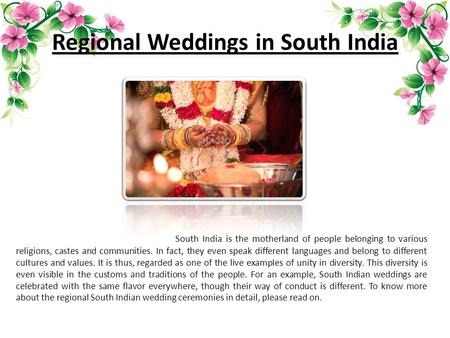 Regional Weddings in South India South India is the motherland of people belonging to various religions, castes and communities. In fact, they even speak.