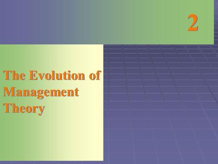 2 2 The Evolution of Management Theory. Scientific Management theory  Modern management began in the late 19th century.  Organizations were seeking.