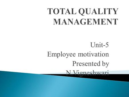 Unit-5 Employee motivation Presented by N.Vigneshwari.