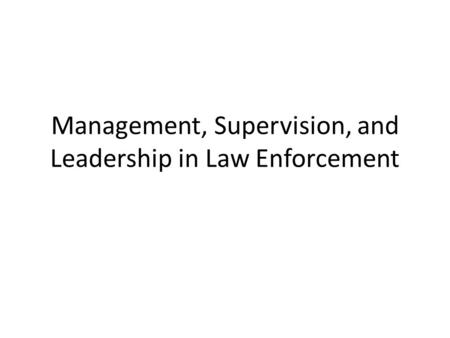 Management, Supervision, and Leadership in Law Enforcement.
