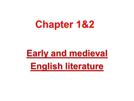 Chapter 1&2 Early and medieval English literature.