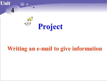 Project Unit 4 Writing an e-mail to give information.