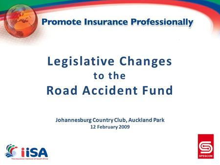 Legislative Changes to the Road Accident Fund Johannesburg Country Club, Auckland Park 12 February 2009.