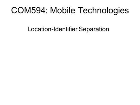 COM594: Mobile Technologies Location-Identifier Separation.