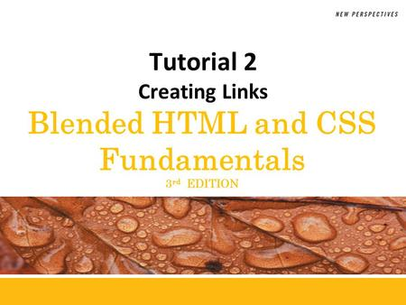 Blended HTML and CSS Fundamentals 3 rd EDITION Tutorial 2 Creating Links.