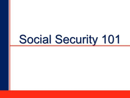 "1 Social Security 101. 2  It is a personal decision  Decide what is the ""right"" age  Working after retirement?  Medicare considerations  Use tools."