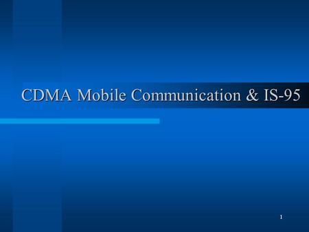 1 CDMA Mobile Communication & IS-95. 2 Spread Spectrum Priniciples Does not attempt to allocate disjoint frequency or time slot resources –Instead, this.