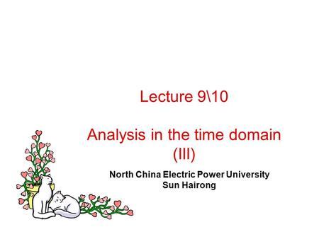 Lecture 9\10 Analysis in the time domain (III) North China Electric Power University Sun Hairong.
