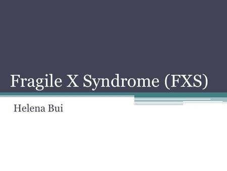 Fragile X Syndrome (FXS) Helena Bui. Introduction to FXS  James Martin, Julia Bell - British physician and geneticist  1943 – X-linked pedigree related.