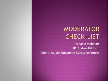 Value in Webinars ID: Andrea Hildreth Client: Walden University, Capstone Project.