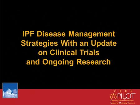 IPF Disease Management Strategies With an Update on Clinical Trials and Ongoing Research.