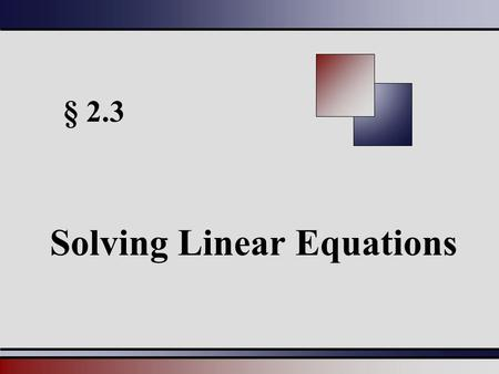 § 2.3 Solving Linear Equations. Martin-Gay, Beginning and Intermediate Algebra, 4ed 22 Solving Linear Equations Solving Linear Equations in One Variable.