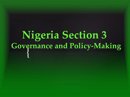 { Nigeria Section 3 Governance and Policy-Making Nigeria Section 3 Governance and Policy-Making.