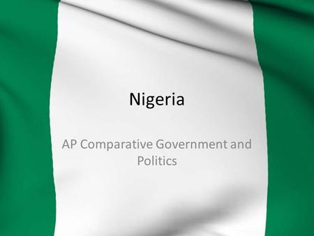 Nigeria AP Comparative Government and Politics. Federal Republic of Nigeria Since 1999 Nigeria has operated as a federal republic (representative democracy)