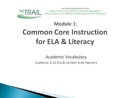 Academic Vocabulary Audience: 6-12 ELA & Content Area Teachers Module 1: Common Core Instruction for ELA & Literacy Area V Regional Superintendents of.