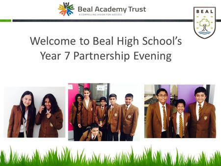 Welcome to Beal High School's Year 7 Partnership Evening.