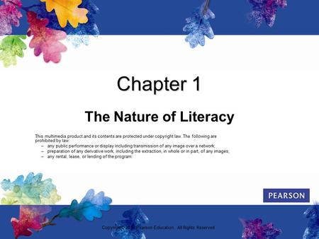 Copyright© 2013 Pearson Education. All Rights Reserved Chapter 1 The Nature of Literacy This multimedia product and its contents are protected under copyright.