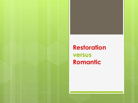Restoration versus Romantic. Background Restoration Period: Age of Reason  1660-1797  King Charles II restored to throne  England and Scotland were.