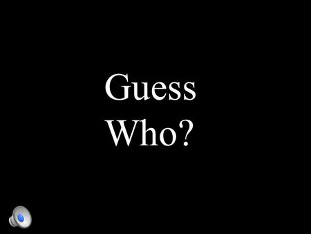 Guess Who? Fact - something that is real, which has happened and known to be true.