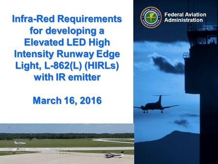 Federal Aviation Administration Infra-Red Requirements for developing a Elevated LED High Intensity Runway Edge Light, L-862(L) (HIRLs) with IR emitter.