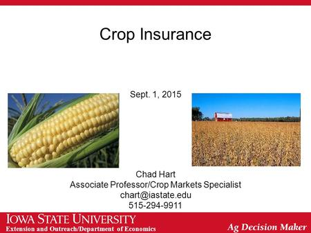 Extension and Outreach/Department of Economics Crop Insurance Sept. 1, 2015 Chad Hart Associate Professor/Crop Markets Specialist 515-294-9911.