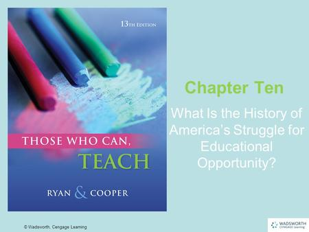 10 | 1 © Wadsworth, Cengage Learning What Is the History of America's Struggle for Educational Opportunity? Chapter Ten.