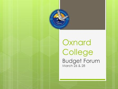 Oxnard College Budget Forum March 26 & 28. FY14 Governor's Initial Budget Proposal  First time in 5 years, cuts are not proposed or threatened 
