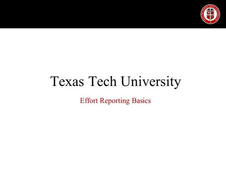 Texas Tech University Effort Reporting Basics. Effort Defined Effort is the portion of time spent on a given professional activity and expressed as a.