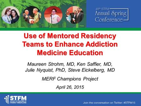 Use of Mentored Residency Teams to Enhance Addiction Medicine Education Maureen Strohm, MD, Ken Saffier, MD, Julie Nyquist, PhD, Steve Eickelberg, MD MERF.