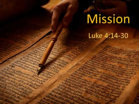 "Mission Luke 4:14-30 1. Mission Luke 4:14-30 ""…in the power of the Spirit … He taught in their synagogues …"" 2."