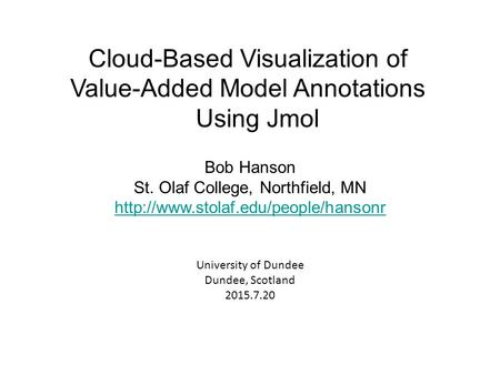Cloud-Based Visualization of Value-Added Model Annotations Using Jmol Bob Hanson St. Olaf College, Northfield, MN
