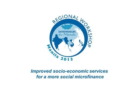 Improved socio-economic services for a more social microfinance.
