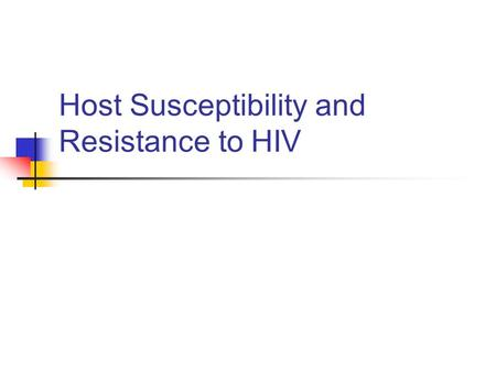 Host Susceptibility and Resistance to HIV. Relative hazards for genetic associations with progression to AIDS Non-HLA genetic associations with progression.