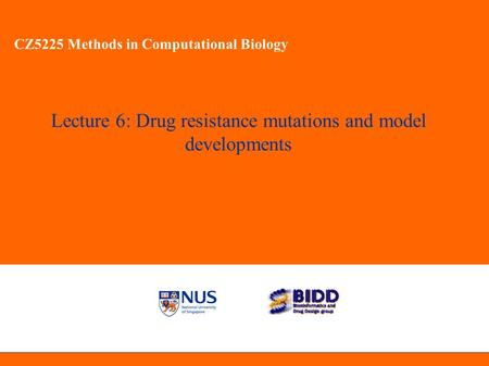 CZ5225 Methods in Computational Biology Lecture 6: Drug resistance mutations and model developments CZ5225 Methods in Computational Biology.