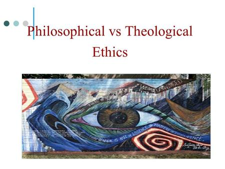 1-1 3-1 Philosophical vs Theological Ethics. 1-2 3-2 This question is not new…there is a long tradition Theories in Philosophical Ethics can o provide.
