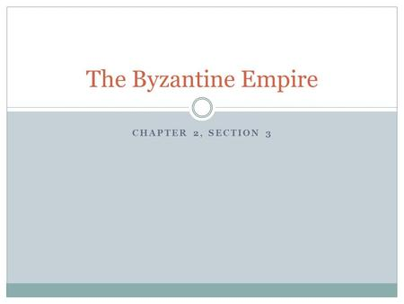 CHAPTER 2, SECTION 3 The Byzantine Empire. Justinian Ruled from 527 – 565AD. Wanted to reunite the Roman Empire and retake Italy. Removed any old or unchristian.