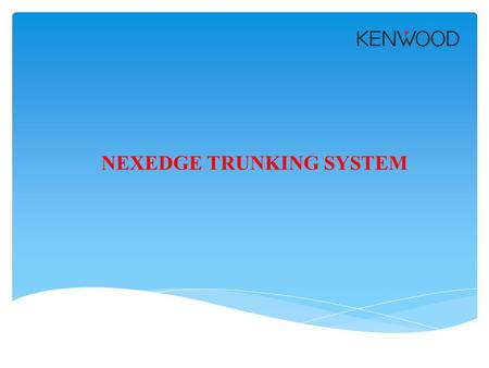 NEXEDGE TRUNKING SYSTEM. Basic Trunking Concepts Why Trunking?
