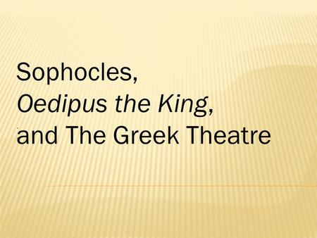 '''' Sophocles, Oedipus the King, and The Greek Theatre.