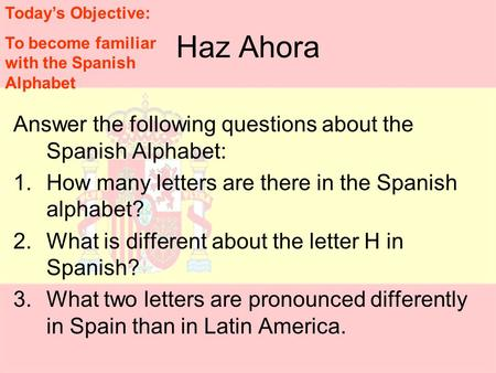 Haz Ahora Answer the following questions about the Spanish Alphabet: