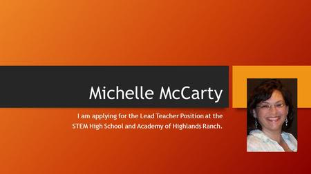 Michelle McCarty I am applying for the Lead Teacher Position at the STEM High School and Academy of Highlands Ranch.